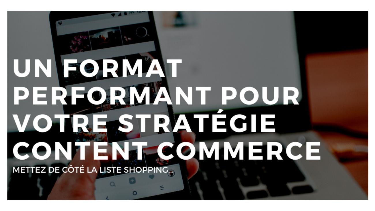 Avez-vous déjà testé ce format performant mais sous-exploité pour générer de l'attention et des ventes via le Content Commerce ?