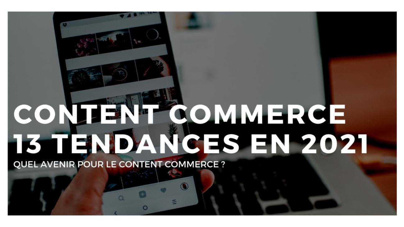Content Commerce : Avenir & Tendances 2021